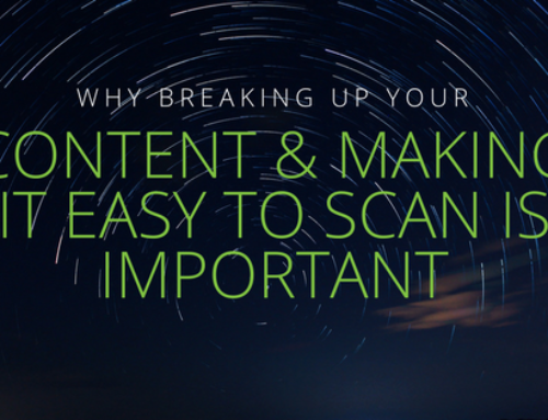 Why Breaking Up Your Content And Making It Easy to Scan Is Important